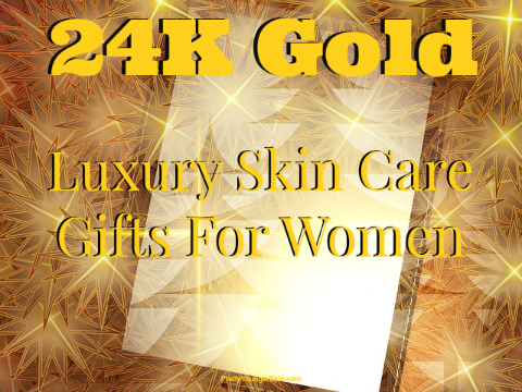 24K Gold Luxury Skin Care Gifts for Women
