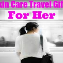 Best Skin Care Travel Gift Ideas For Her
