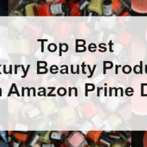 Best Luxury Beauty Products on Amazon Prime Day 2017
